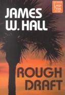 Cover of: Rough draft | Hall, James W.