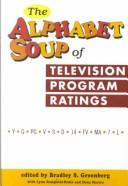 Cover of: alphabet soup of television rating programs : (Y-G-PG-V-S-D-14-FV-MA-7-L) |