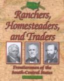 Cover of: Ranchers, homesteaders, and traders: frontiersmen of the South-Central states