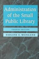 Cover of: Administration of the small public library | Darlene E. Weingand