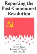 Cover of: Reporting the post-Communist revolution