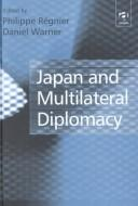 Cover of: Japan and multilateral diplomacy |