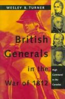 British generals in the war of 1812 by Turner, Wesley B.