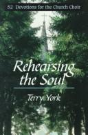 Cover of: Rehearsing the soul | Terry W. York