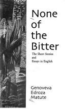 Cover of: None of the bitter: the short stories and essays in English