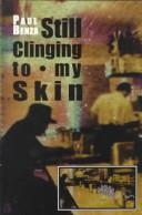 Cover of: Still clinging to my skin