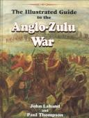 Cover of: illustrated guide to the Anglo-Zulu War | John Laband