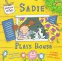 Cover of: Sadie plays house: a really messy sticker book!