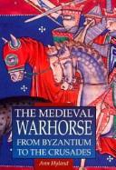 Cover of: The medieval warhorse from Byzantium to the Crusades