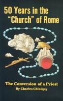 Fifty years in the Church of Rome by Charles Paschal Telesphore Chiniquy