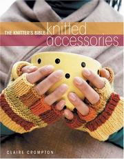 Cover of: The Knitters Bible Knitted Accessories (Knitter's Bible) | Claire Crompton