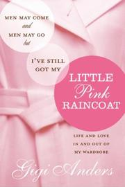 Men May Come and Men May Go ... But I've Still Got My Little Pink Raincoat by Gigi Anders