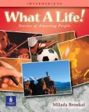 Cover of: What A Life! Stories of Amazing People - Alternate Selections with Canadian and Turkish Content (Book 2, High-Beginning)