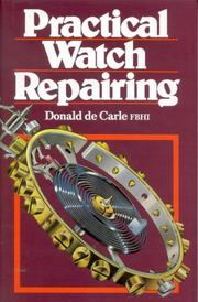 Practical watch repairing by Donald De Carle