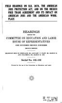Cover of: Field hearings on H.R. 3878, the American Jobs Protection Act, and the Mexico Free Trade Agreement and its impact on American jobs and the American workplace | United States