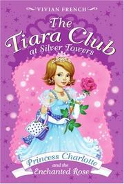 Cover of: The Tiara Club at Silver Towers 7: Princess Charlotte and the Enchanted Rose (The Tiara Club)