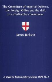 Cover of: The Committee of Imperial Defence, the Foreign Office and the drift to a continental commitment | James Jackson