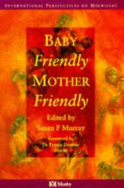 Cover of: Baby Friendly/Mother Friendly (International Perspectives on Midwifery) | Susan F. Murray