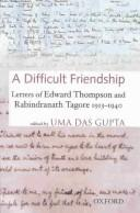 Cover of: A difficult friendship: letters of Edward Thompson and Rabindranath Tagore, 1913-1940