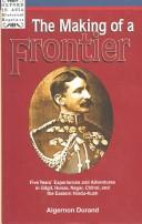 The making of a frontier by Algernon George Arnold Durand