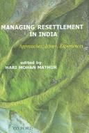 Cover of: Managing Resettlement in India