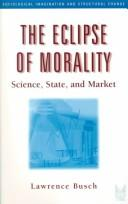 The Eclipse of Morality by Lawrence Busch