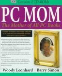 Cover of: PC Mom: The Mother of All PC Books, Wherein Mom's Mordant Minions Muck in the Multimedia Madness
