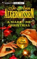 Cover of: Marry - Me Christmas (Silhouette  Yours Truly) | Jo Ann Algermissen