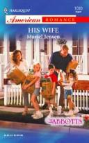Cover of: His Wife (Harlequin American Romance No. 1030) (The Abbots)
