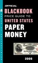 Cover of: The Official Blackbook Price Guide to U.S. Paper Money 2008, 40th Edition (Official Blackbook Price Guide to United States Paper Money)