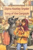 Cover of: Song of the Gargoyle | Zilpha Keatley Snyder