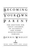 Becoming your own parent by Dennis Wholey