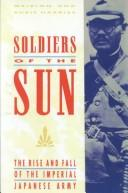 Cover of: Soldiers of the sun: the rise and fall of the Imperial Japanese Army