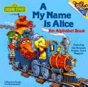Cover of: A MY NAME IS ALICE | Sesame Street