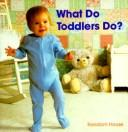 Cover of: What Do Toddlers Do? | Random House