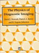 Cover of: The physics of diagnostic imaging