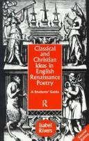 Cover of: Classical and Christian ideas in English Renaissance poetry | Isabel Rivers