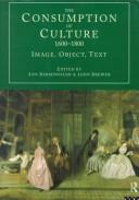 Cover of: The Consumption of Culture 1600-1800; Image, Object, Text (Consumption and Culture in 17th and 18th Centuries)
