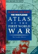 Cover of: The Routledge Atlas of the First World War: The Complete History