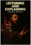 Cover of: Lecturing and explaining | Brown, George