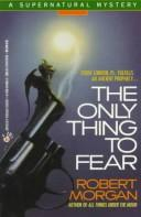 Cover of: The Only Thing to Fear (A Supernatural Mystery)