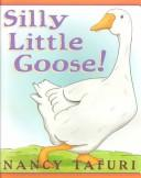 Cover of: Silly Little Goose | Nancy Tafuri