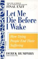 Let me die before I wake by Derek Humphry