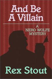 Cover of: And be a villain: a Nero Wolfe novel