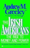Cover of: The Irish Americans: the rise to money and power