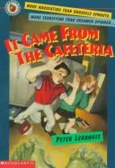 Cover of: It Came from the Cafeteria