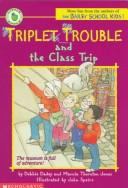 Cover of: Triplet Trouble and the Class Trip (Triplet Trouble)