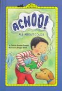 Cover of: Achoo! All about Colds (All Abroad Reading) | Patricia Brennan Demuth