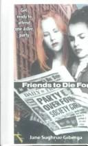 Cover of: Friends to Die for | Jane Sughrue Giberga