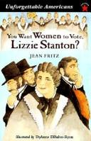 Cover of: You Want Women to Vote, Lizzie Stanton (Unforgettable Americans)